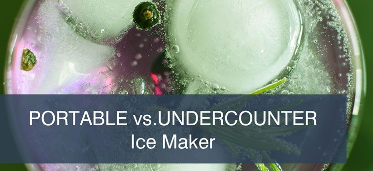 Ice Machine Comparison – Portable vs. Undercounter Ice Maker