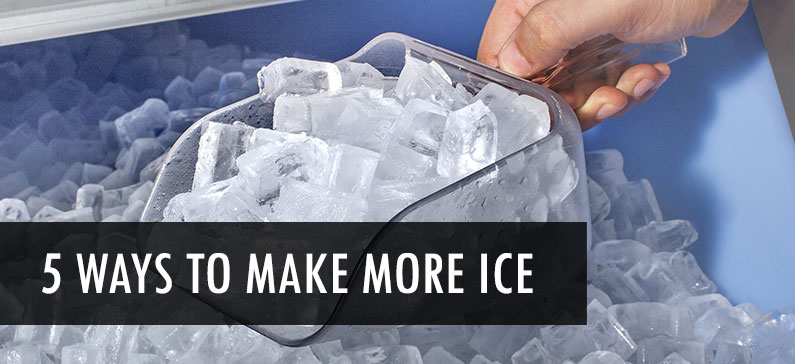 5 ways to get your ice machine to make more ice