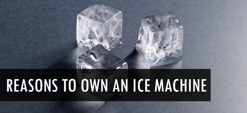 Top 6 reasons to purchase an ice machine